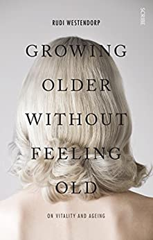 Growing Older Without Feeling Old: on vitality and ageing by [Rudi Westendorp, David Shaw]