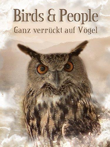Birds and People - Ganz verrückt auf Vögel