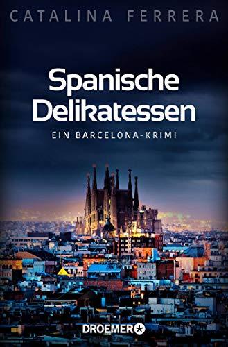 Spanische Delikatessen: Ein Barcelona-Krimi (Ein Fall für Karl Lindberg & Alex Diaz, Band 1)