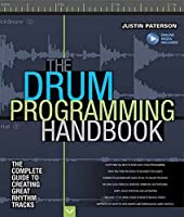 The Drum Programming Handbook: The Complete Guide to Creating Great Rhythm Tracks (Handbook Series) by Justin Paterson(2015-10-01)