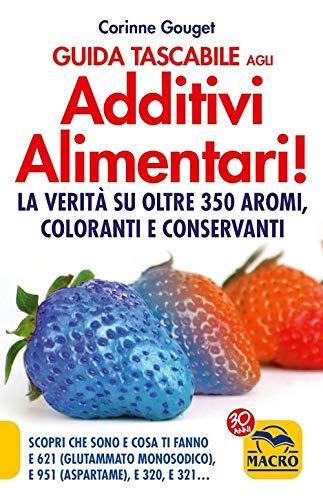 Guida tascabile agli additivi alimentari. La verità su coloranti, E 621, E 951 & Co