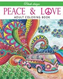 Peace and Love: Adult Coloring Book (Stress Relieving Creative Fun Drawings to Calm Down, Reduce Anxiety & Relax.Great Christmas Gift Idea For Men & Women 2020-2021)