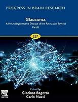 Glaucoma: A Neurodegenerative Disease of the Retina and Beyond Part B (Volume 257) (Progress in Brain Research, Volume 257)