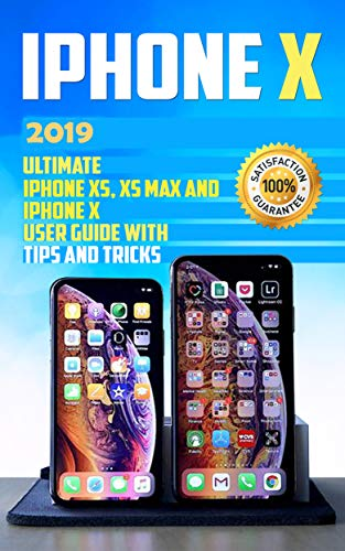 iPhone X: 2019 Ultimate iPhone XS, XS Max and iPhone X User Guide with Tips and Tricks (iphone x xs guide , apple iPhone X for beginners Book 1) (English Edition) eBook: