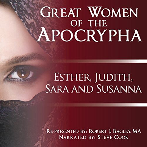Great Women of the Apocrypha: Esther, Judith, Sara and Susanna                   By:                                                                                                                                 Robert Bagley                               Narrated by:                                                                                                                                 Steve Cook                      Length: 3 hrs and 10 mins     2 ratings     Overall 5.0