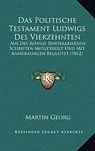 Das Politische Testament Ludwigs Des Vierzehnten: Aus Des Konigs Hinterlassenen Schriften Mitgetheilt Und Mit Anmerkungen Begleitet (1862)