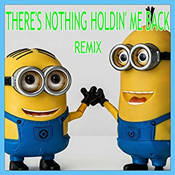 There's Nothing Holdin' Me Back (Minions Remix)