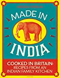 Made in India: 130 Simple, Fresh and Flavourful Recipes from One Indian Family (English Edition)