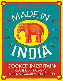 Made in India: 130 Simple, Fresh and Flavourful Recipes from One Indian Family by [Meera Sodha]