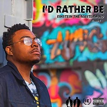 I'd Rather Be (feat. Mi-T)