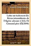 Lettre sur le traitement des fièvres intermittentes de l'Algérie adressée à M. le Dr Gouraud père (Sciences)