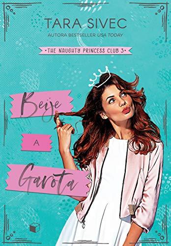Beije a Garota (The Naughty Princess Club 1 Livro 3)