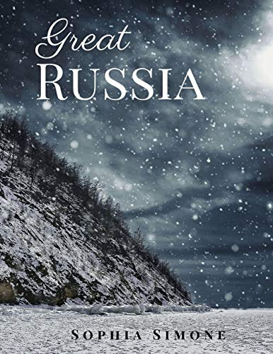 Great Russia: A Beautiful Picture Book Photography Coffee Table Photobook Travel Tour Guide Book with Photos of the Spectacular Country and its Cities within Eastern Europe and North Asia.