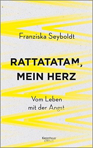 Rattatatam, mein Herz: Vom Leben mit der Angst