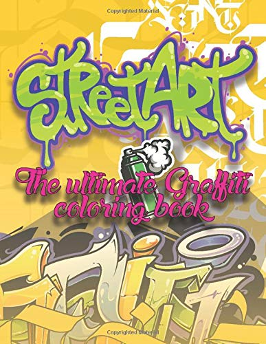 Street Art - The ultimate Graffiti Coloring book: Full of High quality, detailed Street Art Characters & Fonts to color!