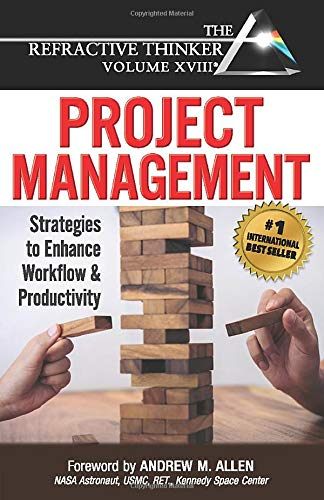 The Refractive Thinker® Vol XVIII Project Management: Strategies to Enhance Workflow and Productivity