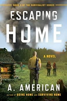 Escaping Home: A Novel (The Survivalist Series Book 3) by [A. American]