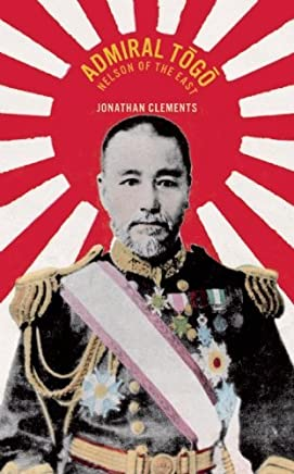 Admiral Togo: Nelson of the East by Jonathan Clements(2010-08-24)
