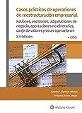 Casos prácticos de operaciones de reestructuración empresarial (2.ª Edición): Fusiones, escisiones, adquisiciones de negocio, aportaciones no dinerarias, canje y otras operaciones