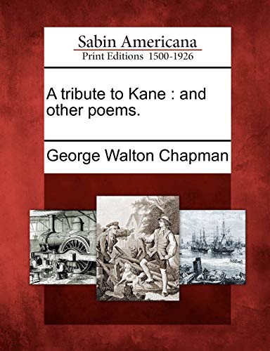 A tribute to Kane: and other poems.