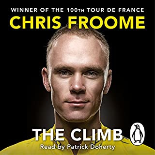 The Climb     The Autobiography              By:                                                                                                                                 Chris Froome                               Narrated by:                                                                                                                                 Patrick Doherty                      Length: 14 hrs and 33 mins     530 ratings     Overall 4.6