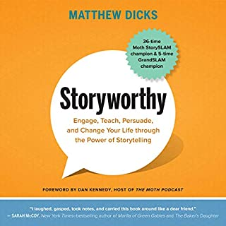 Storyworthy     Engage, Teach, Persuade, and Change Your Life Through the Power of Storytelling              By:                                                                                                                                 Matthew Dicks,                                                                                        Dan Kennedy - foreword                               Narrated by:                                                                                                                                 Matthew Dicks,                                                                                        John Glouchevitch                      Length: 10 hrs and 1 min     79 ratings     Overall 4.7