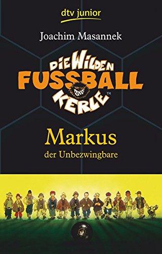Die Wilden Fußballkerle 13, Markus der Unbezwingbare (Die Wilden Fußballkerle-Serie, Band 13)