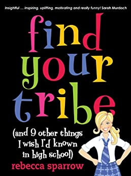Find Your Tribe (and 9 Other Things I Wish I'd Known in High School) by [Rebecca Sparrow]