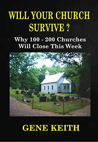 WILL YOUR CHURCH SURVIVE?: Why 100-200 Churches Will Close This Week (English Edition)