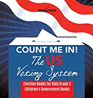 Count Me In! The US Voting System - Election Books for Kids Grade 3 - Children's Government Books