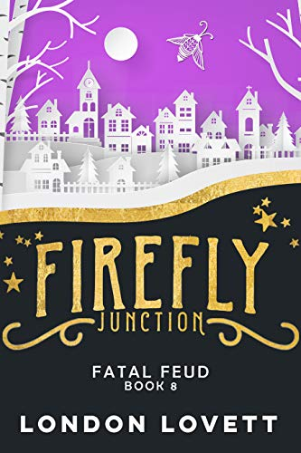 Fatal Feud (Firefly Junction Cozy Mystery Book 8)