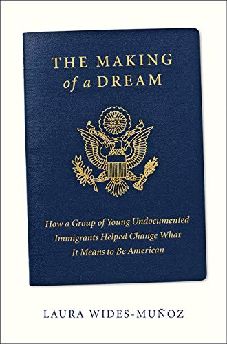 Image of The Making of a Dream: How a group of young undocumented immigrants helped change what it means to be American