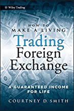 How to Make a Living Trading Foreign Exchange: A Guaranteed Income for Life (Wiley Trading Book 413) (English Edition)