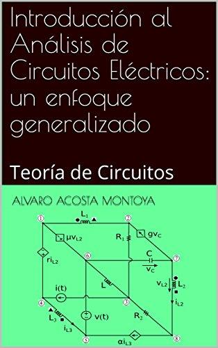 Introducción al Análisis de Circuitos Eléctricos: un enfoque generalizado: Teoría de Circuitos