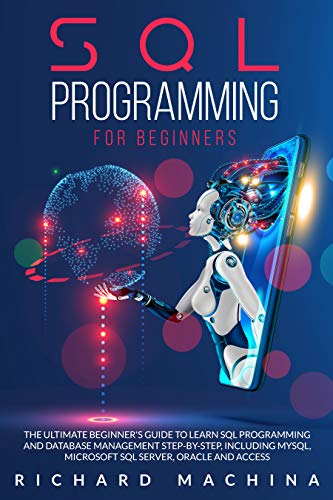 SQL PROGRAMMING FOR BEGINNERS: THE GUIDE with STEP BY STEP processes on DATA ANALYSIS, DATA ANALITICS and PROGRAMMING LANGUAGE. learn sql server technique for analyzing and manipulating the codes