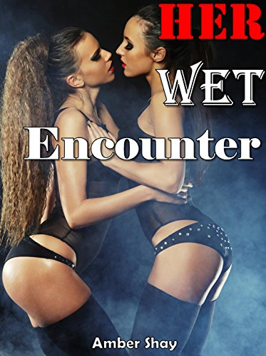 Her Wet Encounter (Graphic First Time Lesbian Seduction Older Woman Younger Woman Urban Romance)