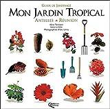 Mon jardin tropical - Antilles-Réunion