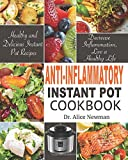 Anti-Inflammatory Instant Pot Cookbook: Healthy and Delicious Instant Pot Recipes to Decrease Inflammation, Live a Healthy Life