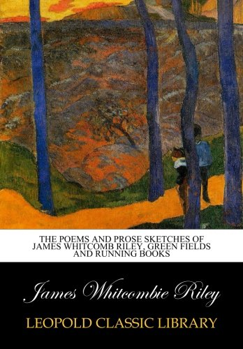 The poems and prose sketches of James Whitcomb Riley, Green fields and running books