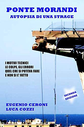 Ponte Morandi - Autopsia di una strage: I motivi tecnici, le colpe, gli errori. Quel che si poteva f