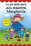 Le più belle storie della maestra Margherita. Con adesivi. Ediz. illustrata