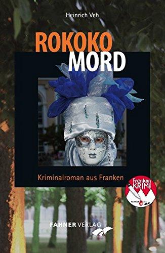 Rokoko-Mord: Kriminalroman aus Franken (Frankenkrimi von Heinrich Veh)