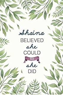 Shaina Believed She Could So She Did: Cute Personalized Name Journal / Notebook / Diary Gift For Writing & Note Taking For Women and Girls (6 x 9 - 110 Blank Lined Pages)