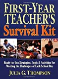 First-Year Teacher's Survival Kit: Ready-to-Use Strategies, Tools & Activities for Meeting the...