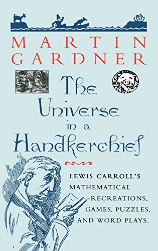 Compare Textbook Prices for The Universe in a Handkerchief: Lewis Carroll's Mathematical Recreations, Games, Puzzles, and Word Plays 1996 Edition ISBN 9780387946733 by Gardner, Martin