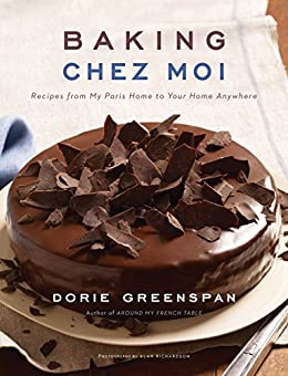 Baking Chez Moi: Recipes from My Paris Home to Your Home Anywhere by [Dorie Greenspan]