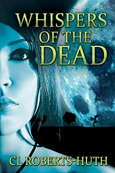 Whispers of the Dead: A Gripping Supernatural Thriller (Zoë Delante Thrillers Book 1) by [C.L. Roberts-Huth, Lane Diamond, Megan Harris]