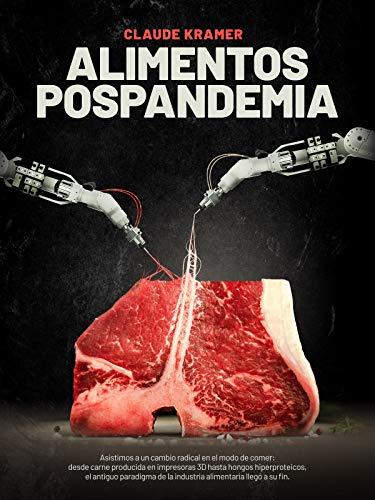 Alimentos Pospandemia: Asistimos a un cambio radical en el modo de comer: desde carne producida en impresoras 3D hasta hongos hiperproteicos, el antiguo ... llegó a su fin. (Spanish Edition)
