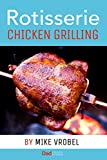 Rotisserie Chicken Grilling: 50+ Recipes for Chicken on Your Grill's Rotisserie (How To Rotisserie Grill)