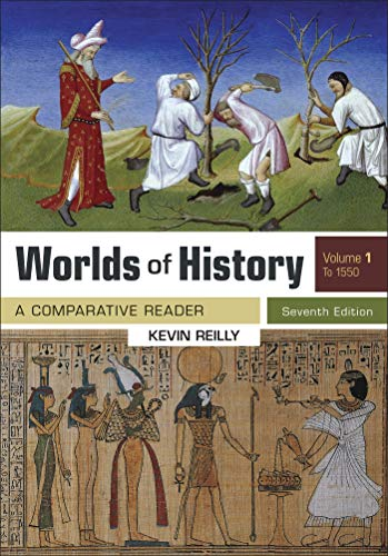 Compare Textbook Prices for Worlds of History, Volume 1: A Comparative Reader, to 1550 Seventh Edition ISBN 9781319221430 by Reilly, Kevin